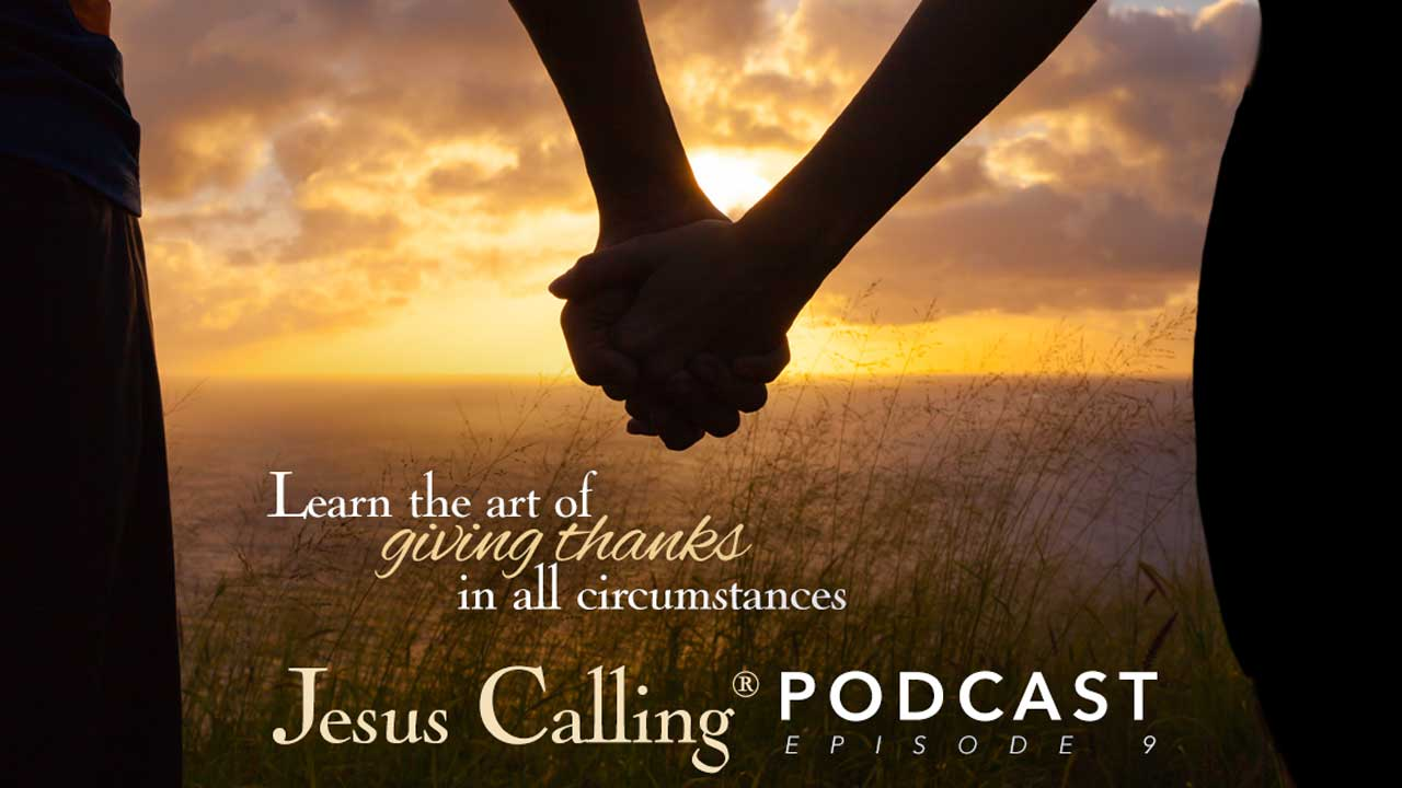 "Jesus Calling Podcast Episode 9 image: ""Learn the art of thankfulness in all circumstances""."