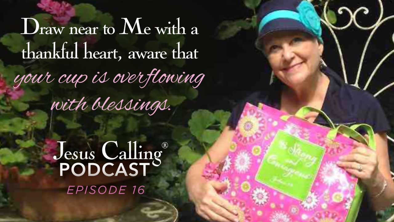 Draw near to Me with a thankful heart, aware that your cup is overflowing with blessings