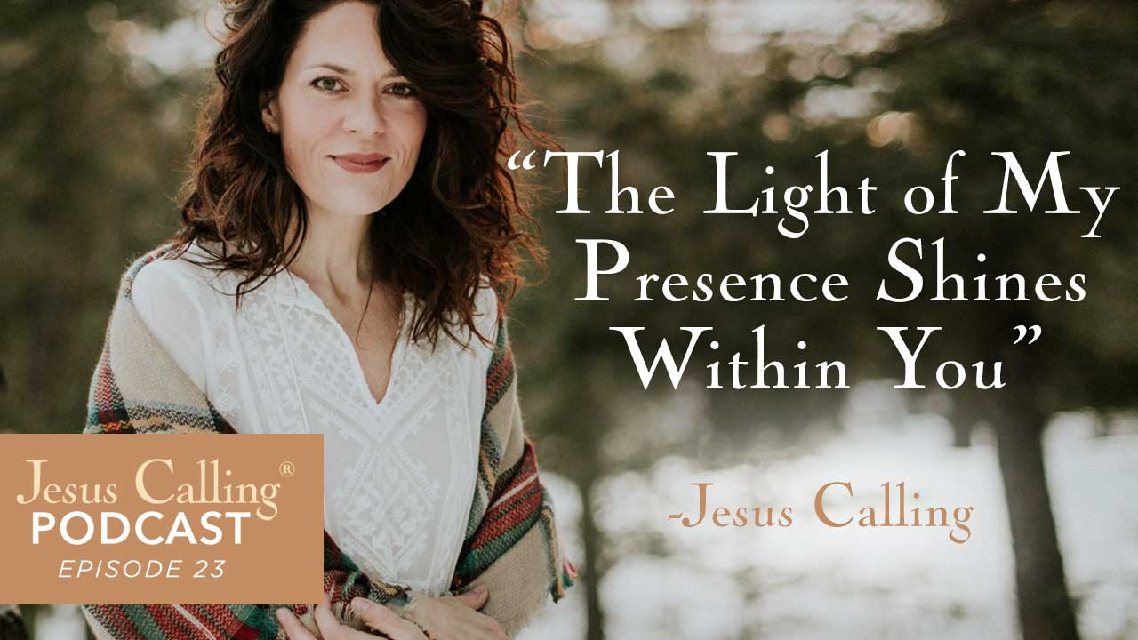 """""""The Light of My Presence Shines Within You"""" - Jesus Calling, Podcast Episode 23"""