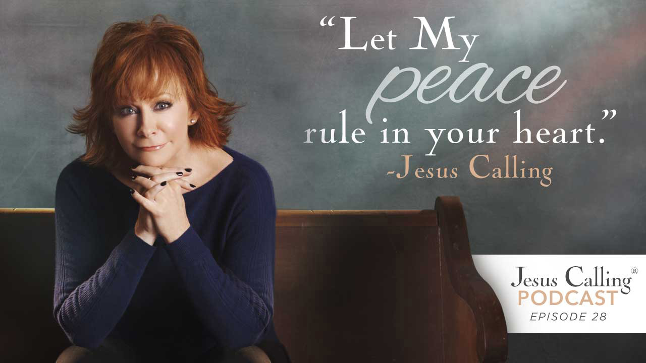 Reba McEntire Finds Peace In Jesus Calling: Jesus Calling Podcast Episode 28