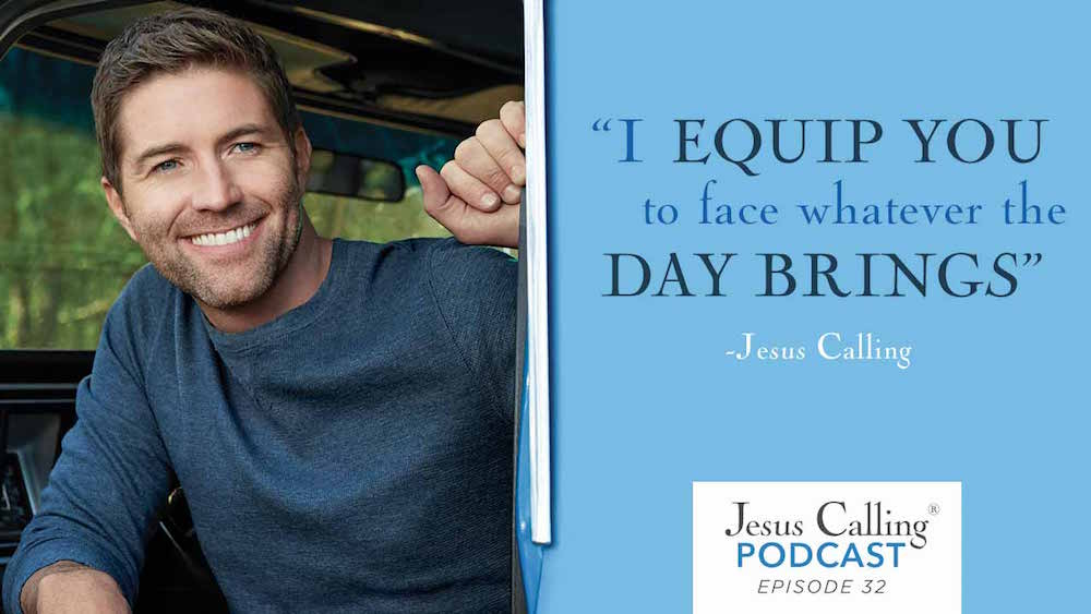 """I equip you to face whatever the day brings."" - Jesus Calling Podcast Episode 32."