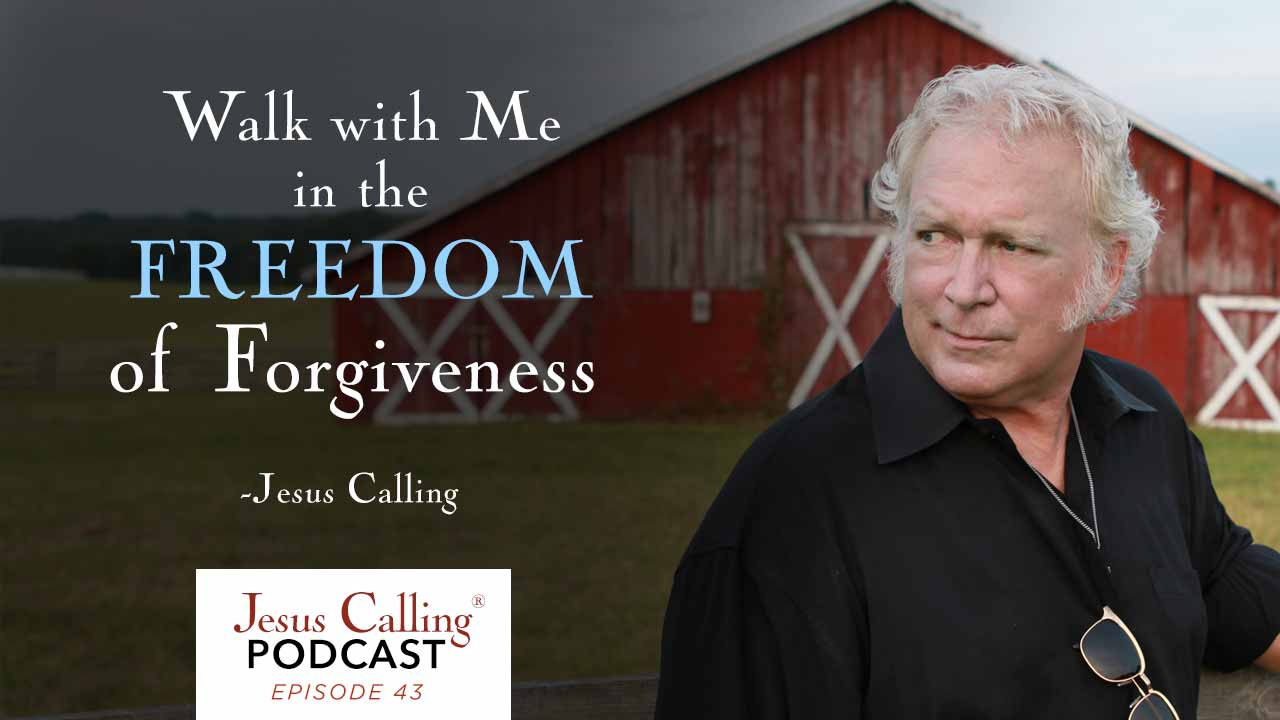 """Walk with Me in the freedom of Forgiveness"" - Jesus Calling Podcast Episode 43"