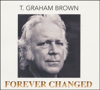 T. Graham Brown's album, Forever Changed.