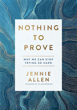 The cover of Nothing To Prove by Jennie Allen.