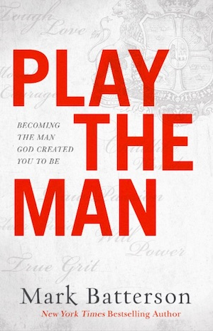 Pastor Mark Batterson's book, Play The Man.