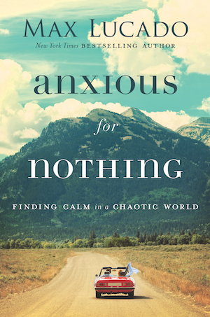 Anxious For Nothing by Max Lucado.