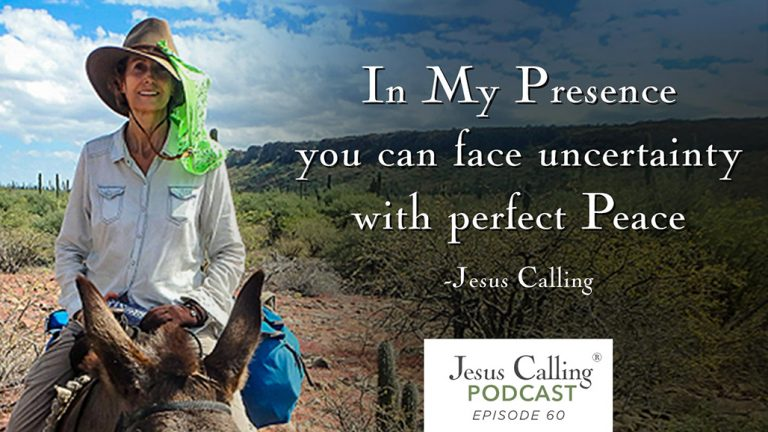 """In My Presence you can face uncertainty with perfect Peace"" - Jesus Calling Podcast Episode 60"