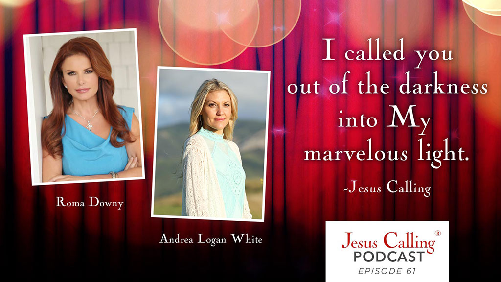 """I called you out of darkness into My marvelous light. - Jesus Calling Podcast Episode 61"