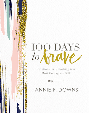 100 Days to Brave by Annie Downs.