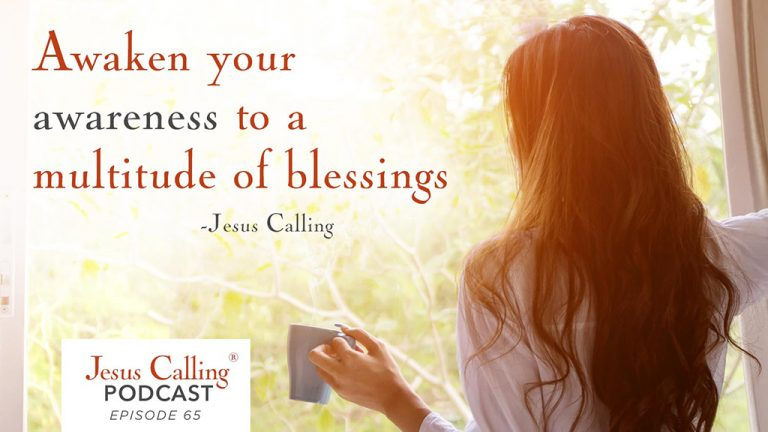 """Awaken your awareness to be a multitude of blessings"" - Jesus Calling Podcast Episode 65"
