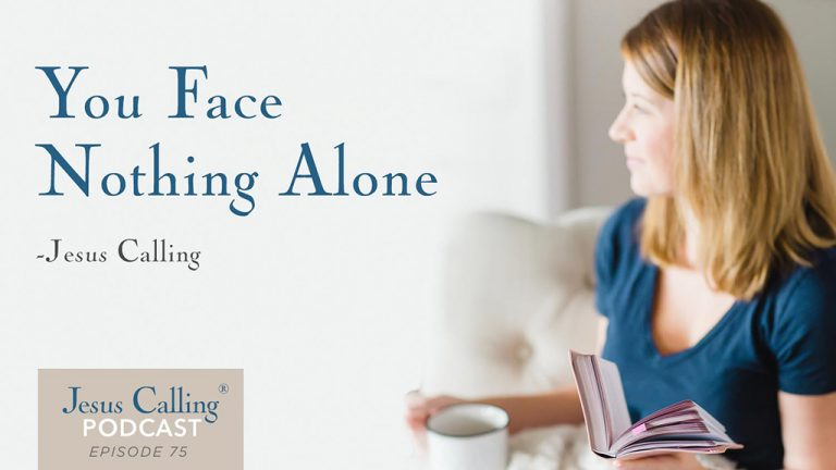 """You face nothing alone"" Jesus Calling Podcast Episode 75"
