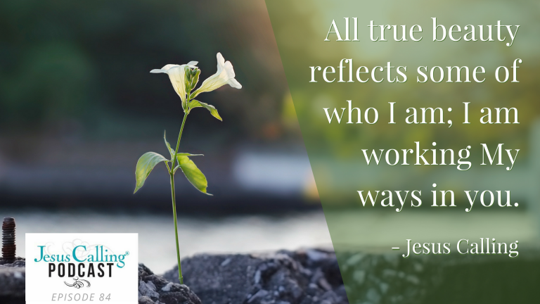 All true beauty reflects some of who I am ~Jesus Calling