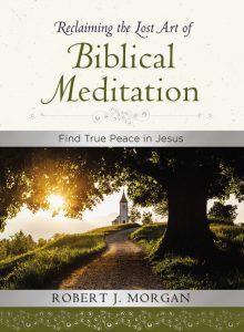 Reclaiming the Lost Art of Biblical Meditation Book by Robert J. Morgan