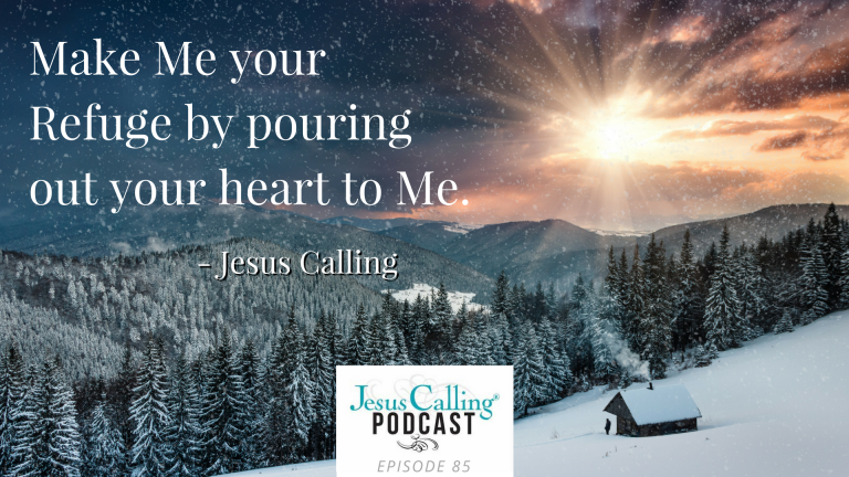 Make me your Refuge by pouring your heart out to me ~Jesus Calling