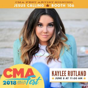 Emerging Country Artist, Kaylee Rutland: CMA Fest Artist Signing - Jesus Calling Booth 106 (June 8, 2018; 11:00am)