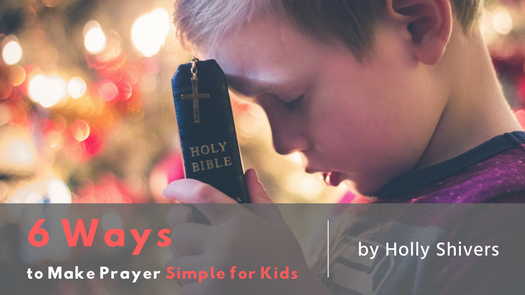 Holly Shivers Jesus Calling blog Make Prayer Simple for Kids
