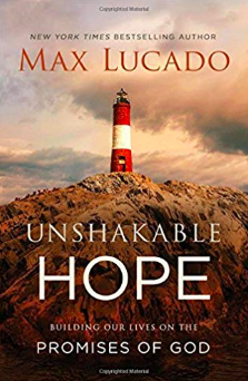 Max Lucado's latest release, Unshakeable Hope - Building Our Lives on the Promises of God