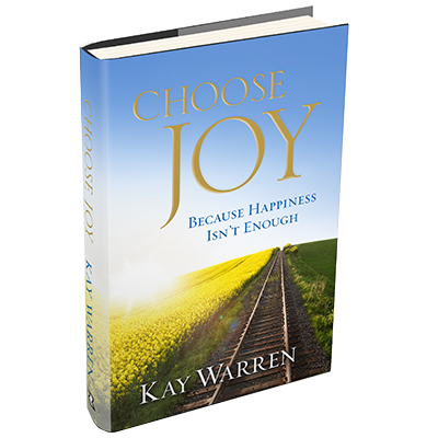 Kay Warren's book, Choose Joy Because Happiness Isn't Enough