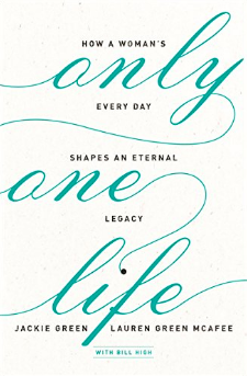 New book - Only One Life: How A Woman's Every Day Shapes An Eternal Legacy