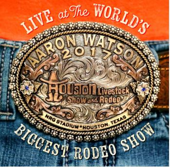 Aaron Watson - LIVE at the WORLD'S BIGGEST RODEO SHOW cover art