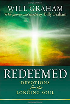 Will Graham's new book...his first book: Redeemed - Devotions for the Longing Soul