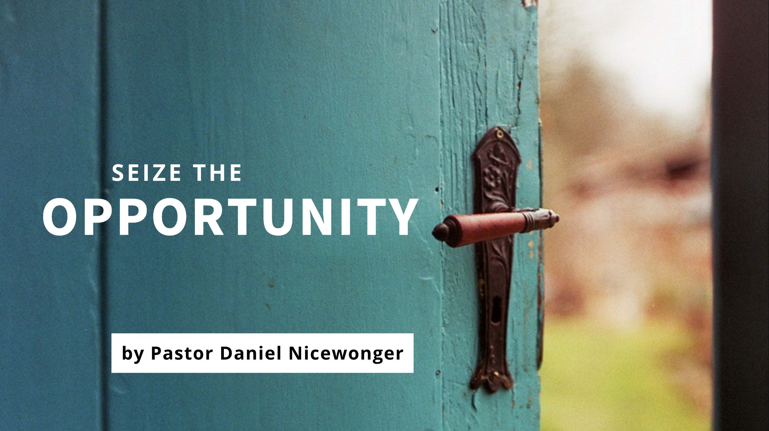 Pastor Daniel Nicewonger blog Seize the Opportunity
