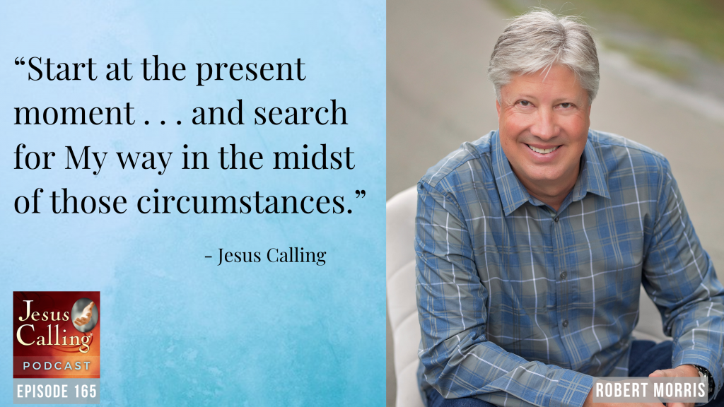 """Jesus Calling podcast #165: """"God Can Use Our Present to Heal Our Past: Pastor Robert Morris and Musician Matt Maher"""""""